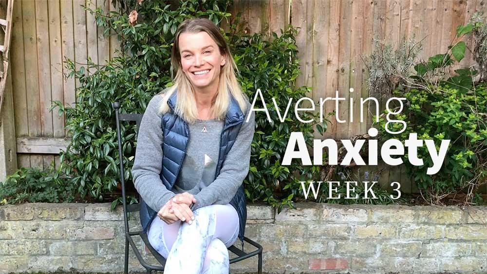 Averting Anxiety week 3