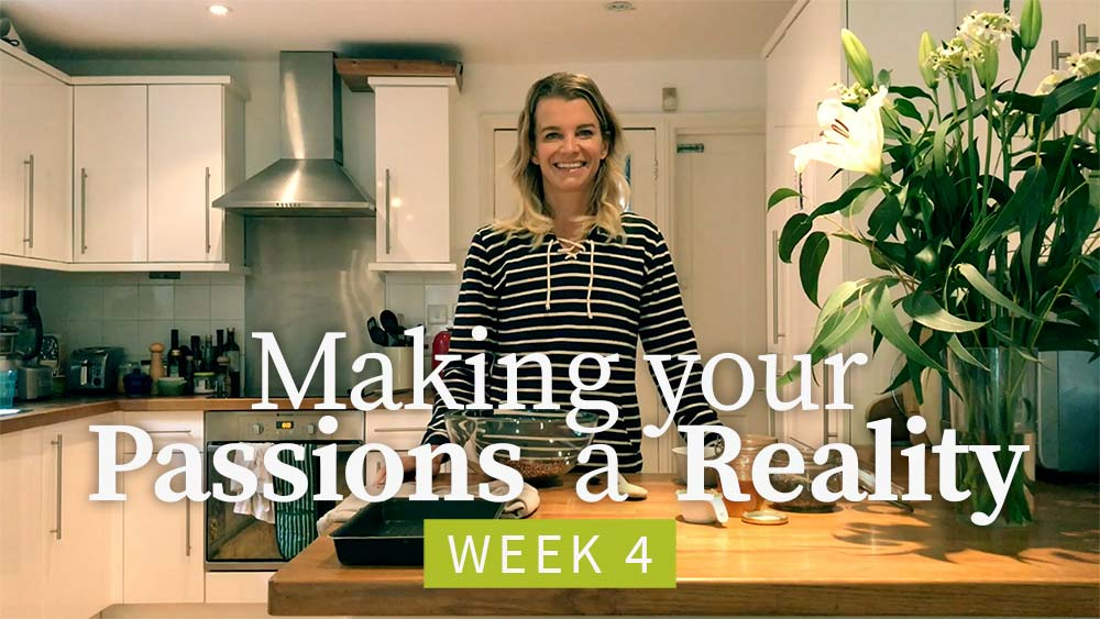 Making Your Passions a Reality - Week 4