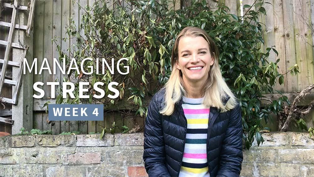 Managing Stress 2 - Week 4