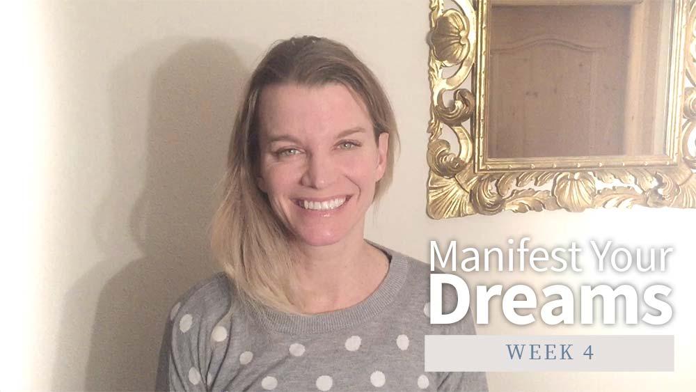 Manifest Your Dreams - Week 4
