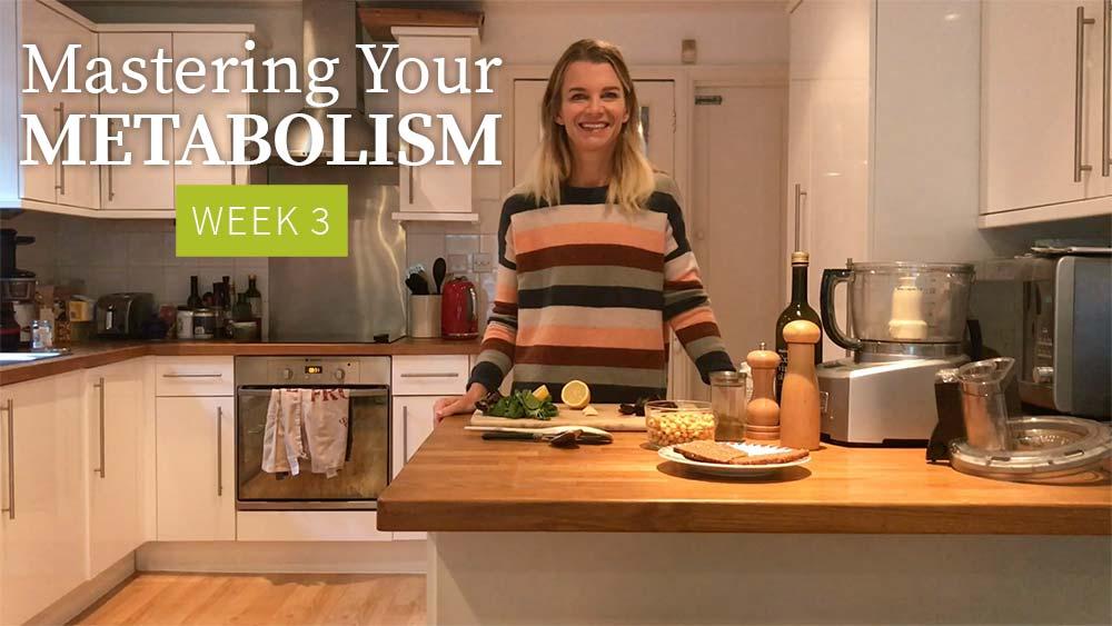 Mastering Your Metabolism - Week 3