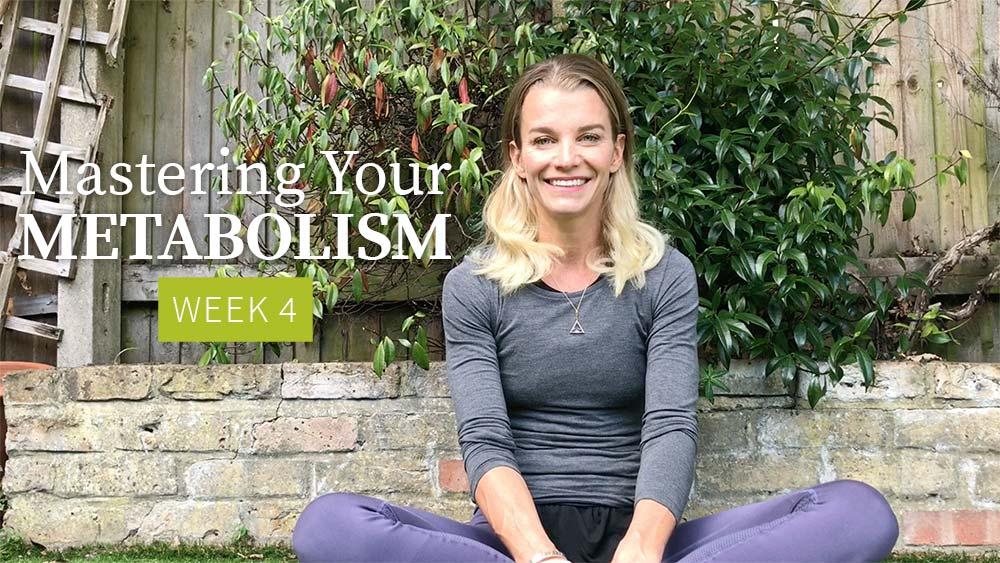 Mastering Your Metabolism - Week 4