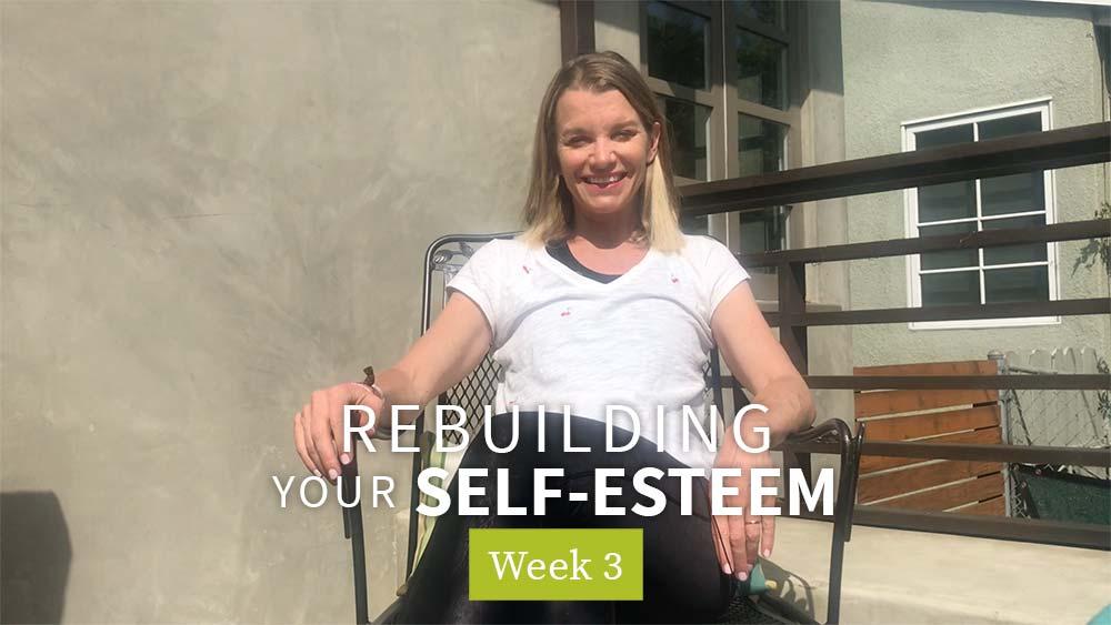 Rebuilding Your Self-Esteem - Week 3