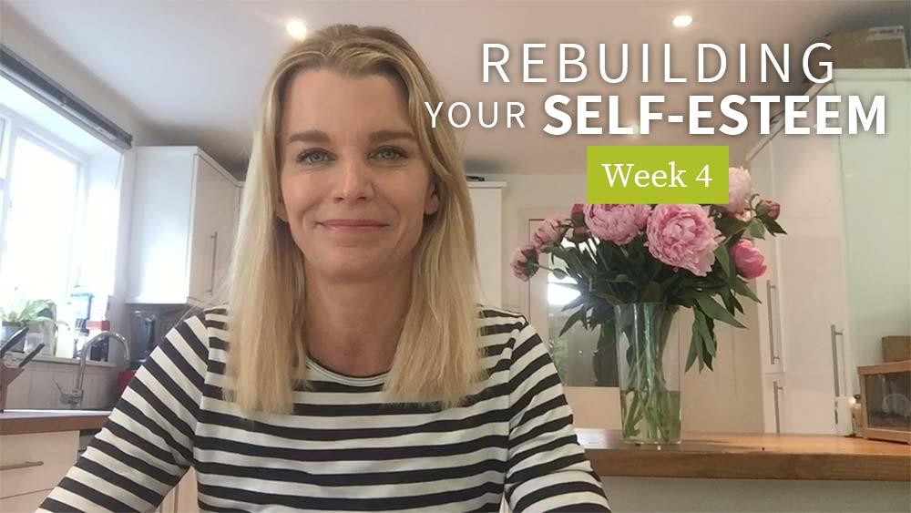 Rebuilding Your Self-Esteem - Week 4