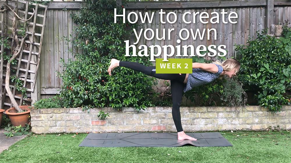 How to create your own happiness - week 2