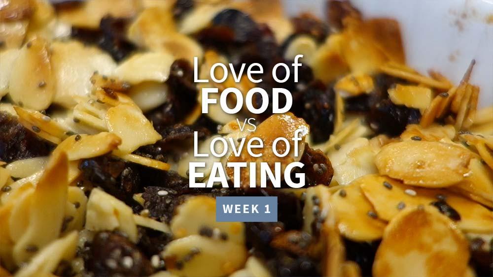 Love of Food vs Love of Eating - Week 1